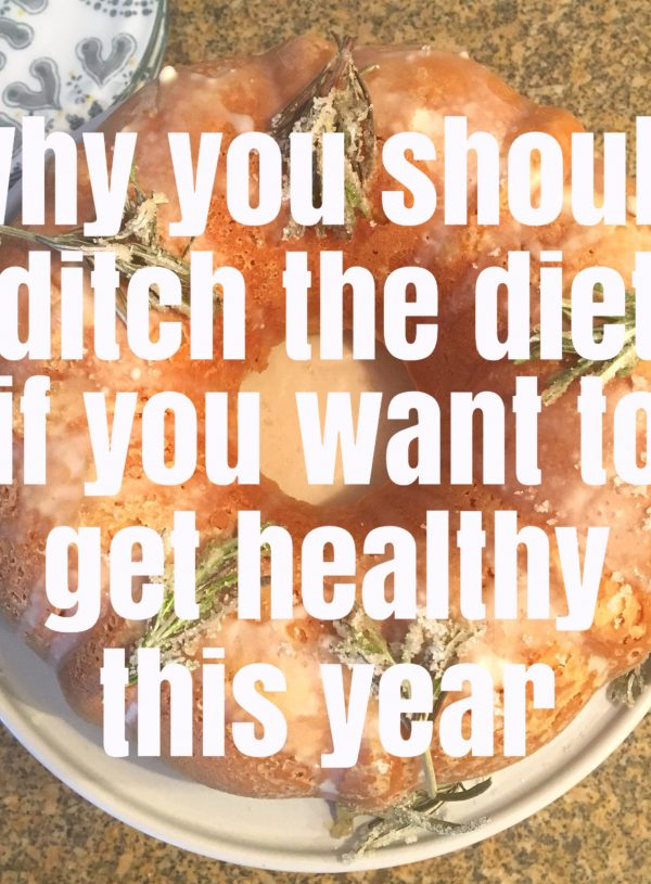 Ditch the Diet if You Want to Get Healthy this Year