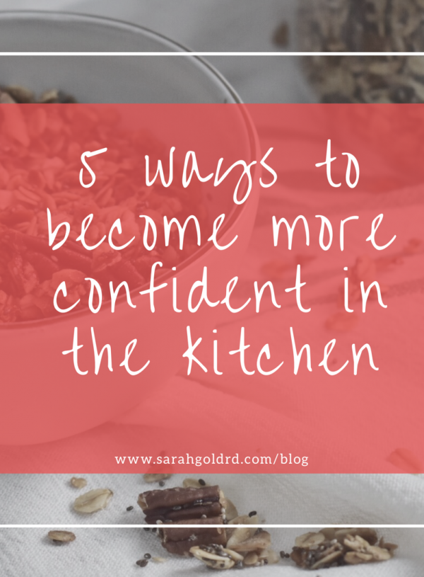 5 Ways to Become More Confident in the Kitchen