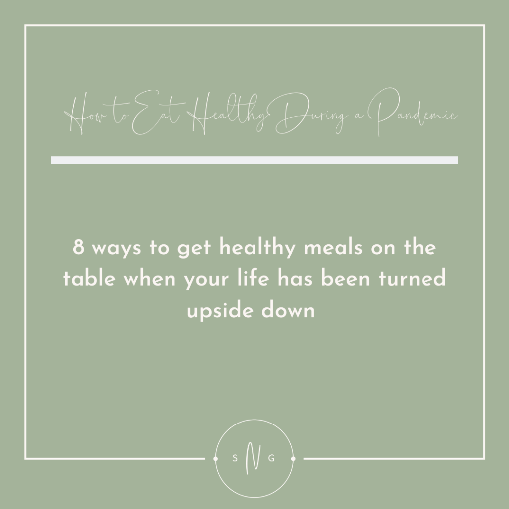 green background with white words that say how to eat healthy during a pandemic. 8 ways to get healthy meals on the table when your life has been turned upside down.